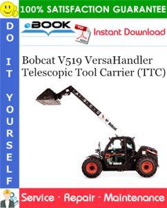 Bobcat V519 VersaHandler Telescopic Tool Carrier (TTC) Service Repair Manual (S/N B3YH11001 & Above)