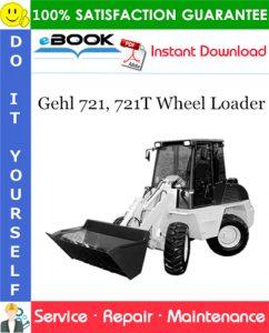 Gehl 721, 721T Wheel Loader Service Repair Manual