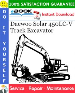 Daewoo Solar 450LC-V Track Excavator Service Repair Manual (Serial Number: 1001 and Up)