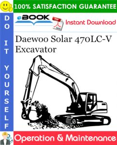 Daewoo Solar 470LC-V Excavator Operation & Maintenance Manual (Serial Number: 1001 and Up)