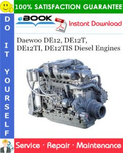 Daewoo DE12, DE12T, DE12TI, DE12TIS Diesel Engines Service Repair Manual