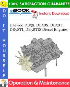 Daewoo DB58, DB58S, DB58T, DB58TI, DB58TIS Diesel Engines Operation & Maintenance Manual