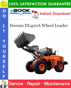 Doosan DL420A Wheel Loader Service Repair Manual (Serial Number: 10001 and Up)