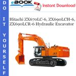 Hitachi ZX670LC-6, ZX690LCH-6, ZX690LCR-6 Hydraulic Excavator Service Repair Manual + Circuit Diagram