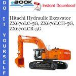 Hitachi ZX670LC-5G, ZX670LCH-5G, ZX670LCR-5G Hydraulic Excavator