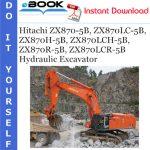Hitachi ZX870-5B, ZX870LC-5B, ZX870H-5B, ZX870LCH-5B, ZX870R-5B, ZX870LCR-5B Hydraulic Excavator