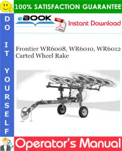 Frontier WR6008, WR6010, WR6012 Carted Wheel Rake Operator's Manual