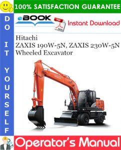 Hitachi ZAXIS 190W-5N, ZAXIS 230W-5N Wheeled Excavator Operator's Manual