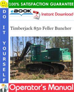 Timberjack 850 Feller Buncher Operator's Manual