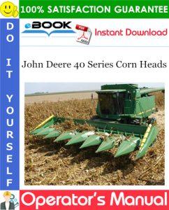 John Deere 40 Series Corn Heads Operator's Manual